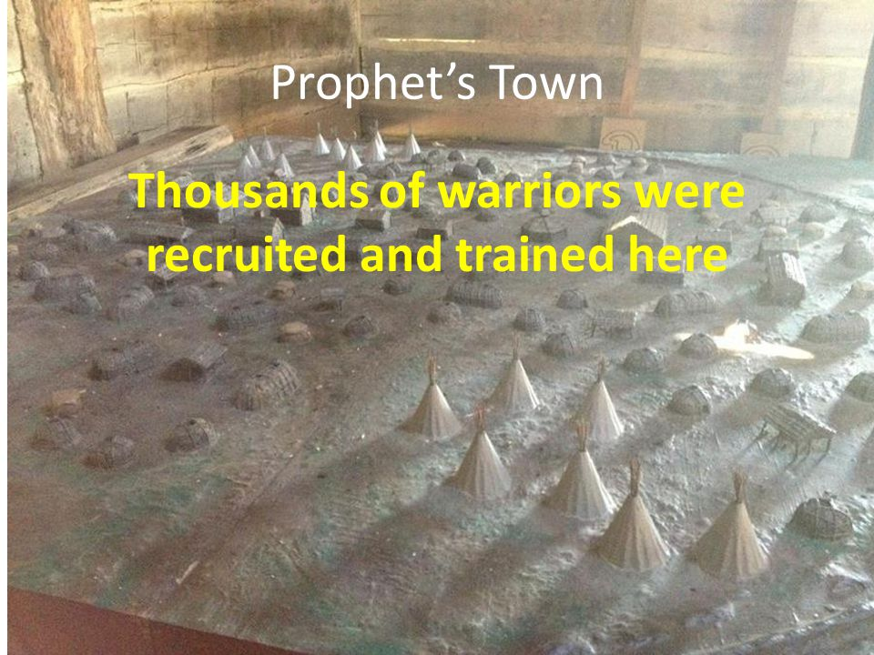 Prophet's Town Thousands of warriors were recruited and trained here