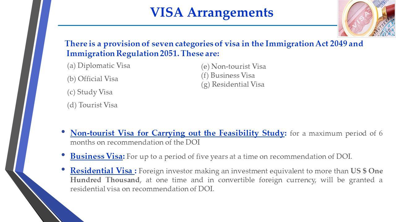 VISA Arrangements (a) Diplomatic Visa (b) Official Visa (c) Study Visa (d) Tourist Visa (e) Non-tourist Visa (f) Business Visa (g) Residential Visa Th
