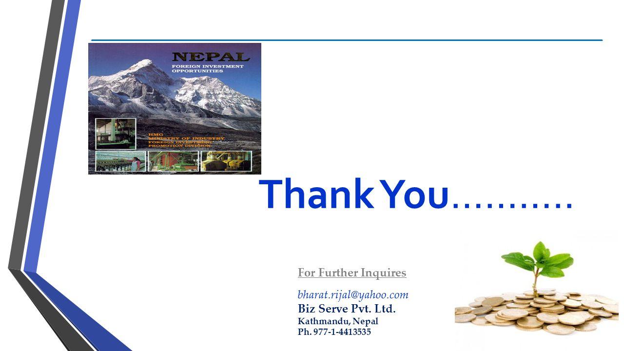 Thank You……….. For Further Inquires bharat.rijal@yahoo.com Biz Serve Pvt. Ltd. Kathmandu, Nepal Ph. 977-1-4413535