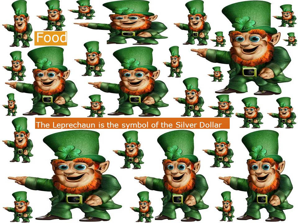 Food!!!!!!!!!!!! The Leprechaun is the symbol of the Silver Dollar