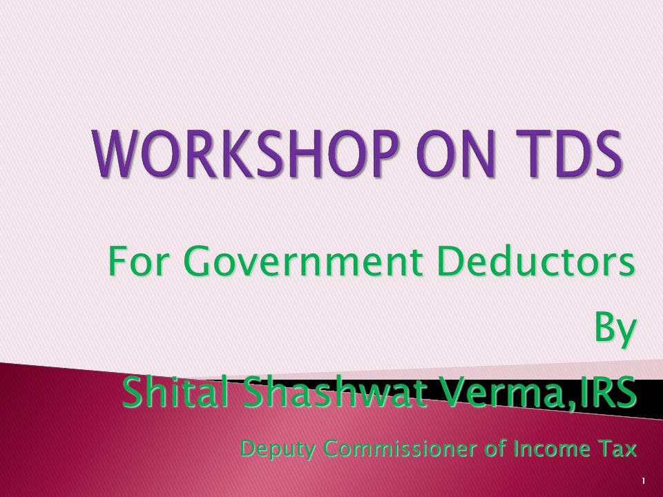 For Government Deductors By Shital Shashwat Verma,IRS Deputy Commissioner of Income Tax 1
