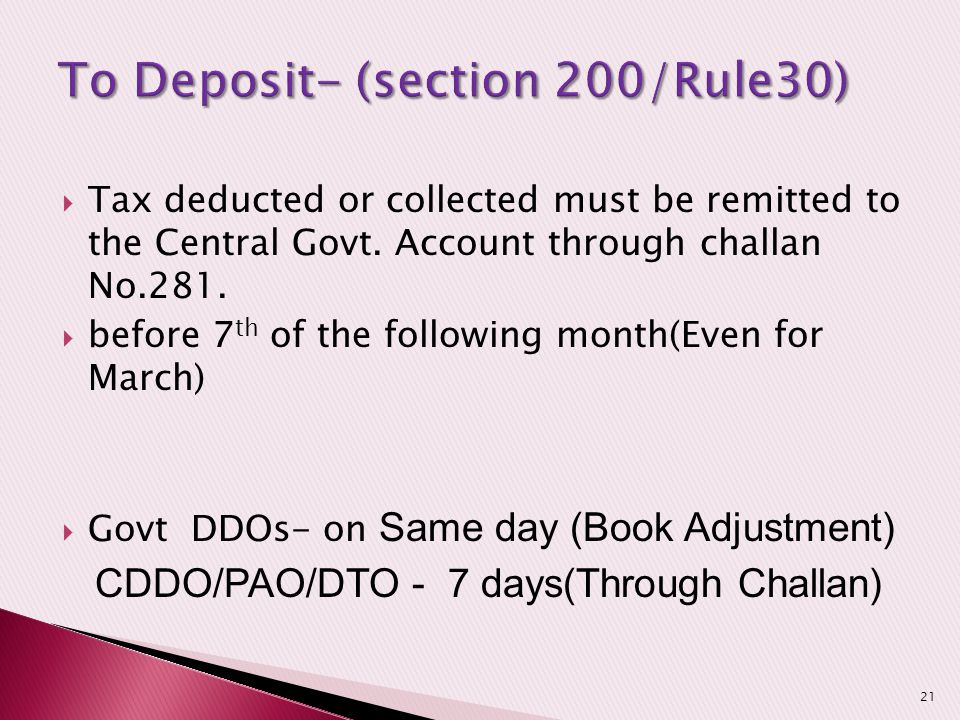  Tax deducted or collected must be remitted to the Central Govt. Account through challan No.281.  before 7 th of the following month(Even for March)