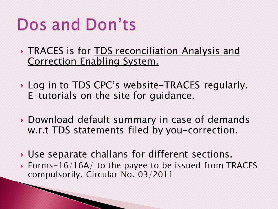  TRACES is for TDS reconciliation Analysis and Correction Enabling System.  Log in to TDS CPC's website-TRACES regularly. E-tutorials on the site fo