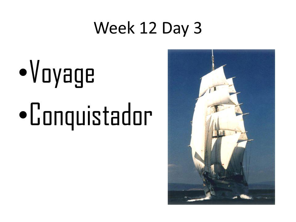 Week 12 Day 3 Voyage Conquistador