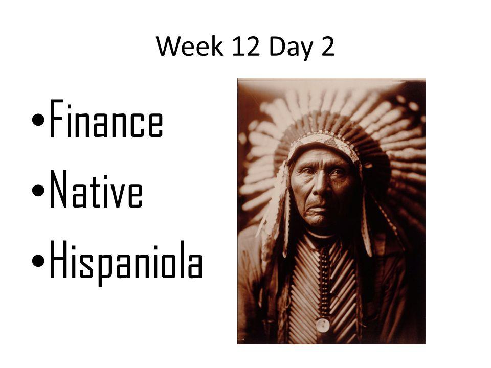 Week 12 Day 2 Finance Native Hispaniola