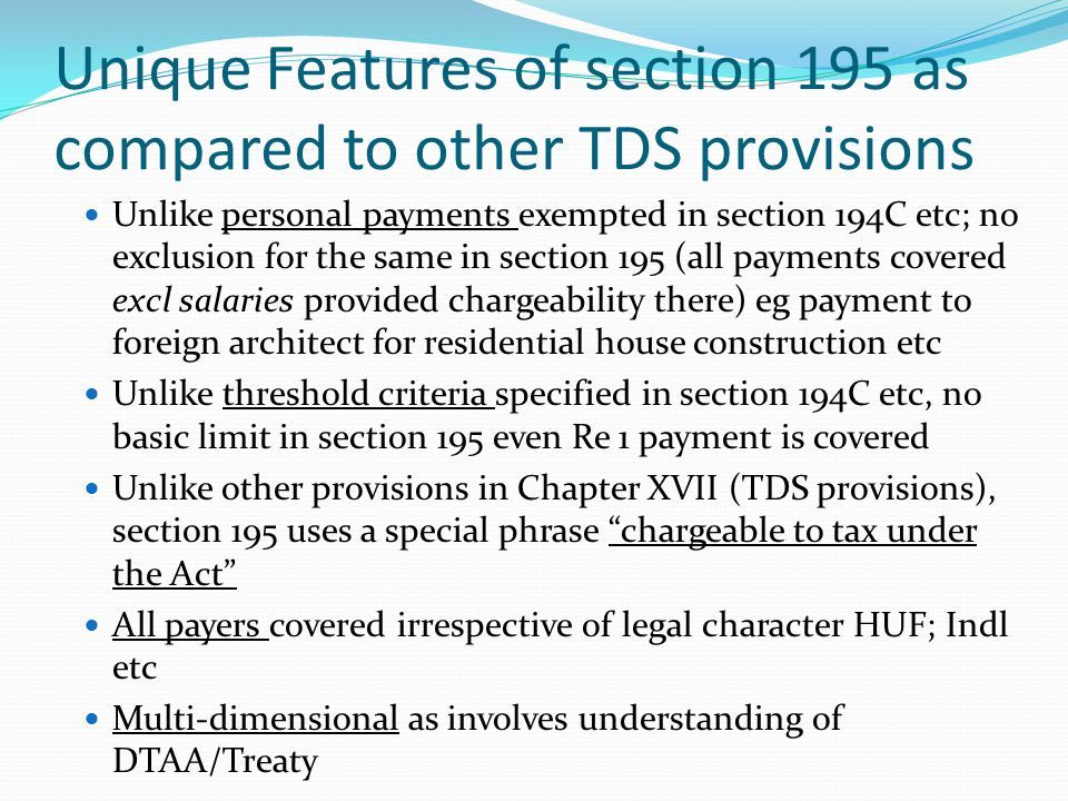 Form No 15CA and Form 15CB -Documentation by CA while issuing Form 15CB -Agreement and Invoices; Tax Residency Certificate - Declaration/Certificate from payee for – no PE, tax residency, beneficial owner, treaty entitlement, etc and Indemnification from payee -Payment details -Correspondences -Technical Advice – prove bonafides -Proof of services being rendered in case of Group Company transactions -E-mails etc regarding pricing in case of Group Company transactions Obtain TRC (Tax Residency Certificate) of Payee so as to examine treaty provisions (else obtain self declaration form (SDF) sufficiently detailed from payee as to tax residency of a country)- at appropriate places mention certificate based on declaration of payee eg declaration of payee on PE presence /income connection with PE may be required..)