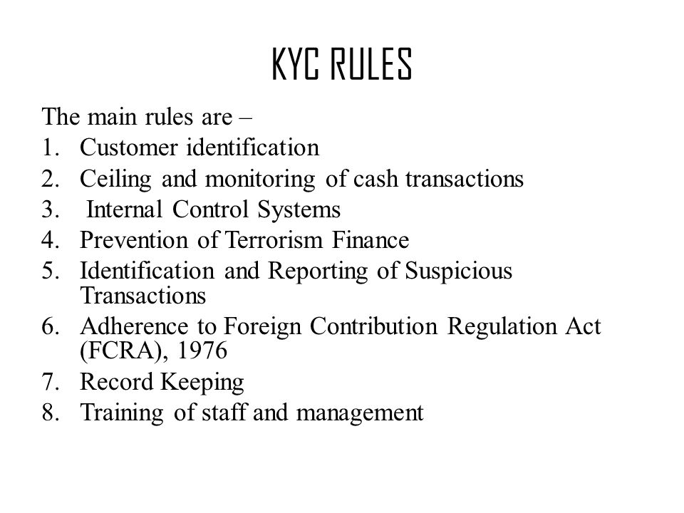 KYC RULES The main rules are – 1.Customer identification 2.Ceiling and monitoring of cash transactions 3.