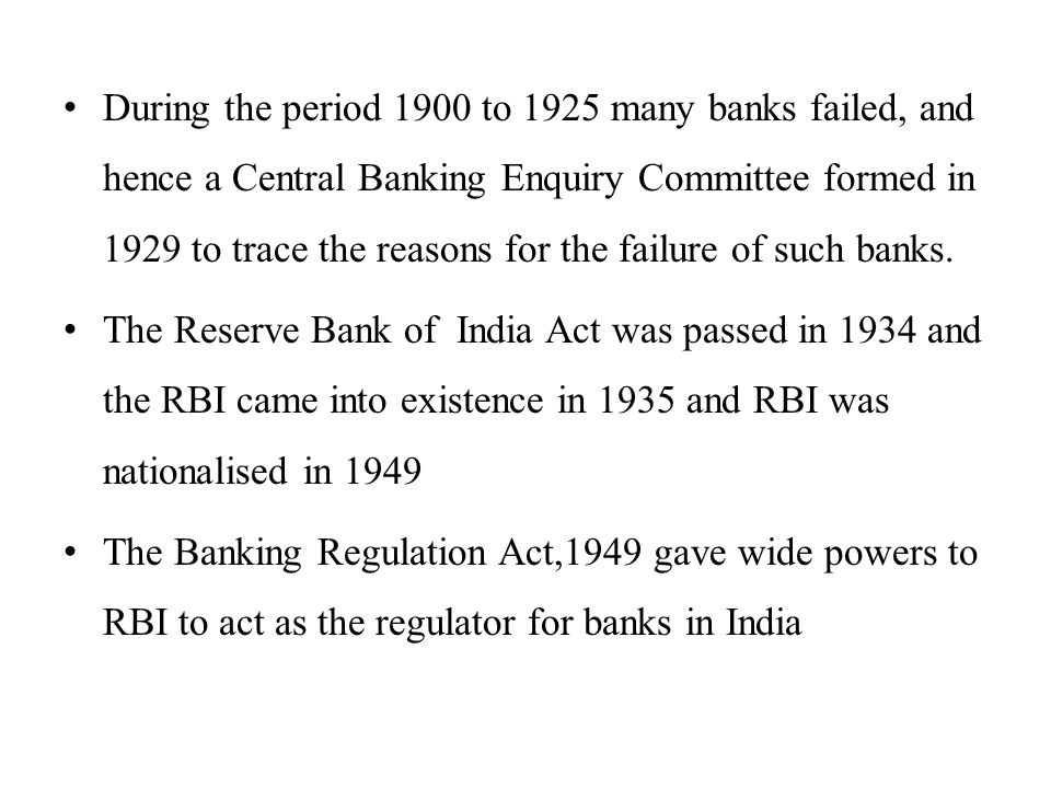During the period 1900 to 1925 many banks failed, and hence a Central Banking Enquiry Committee formed in 1929 to trace the reasons for the failure of such banks.
