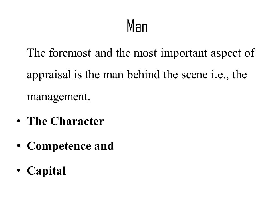 Man The foremost and the most important aspect of appraisal is the man behind the scene i.e., the management.