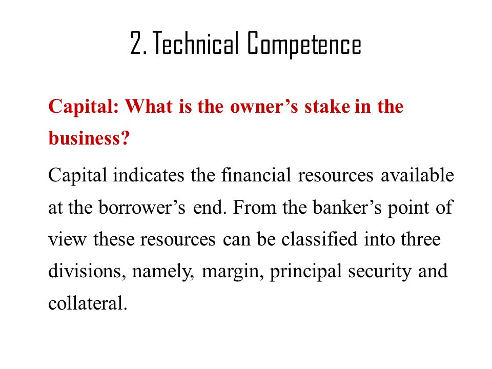 2.Technical Competence Capital: What is the owner's stake in the business.