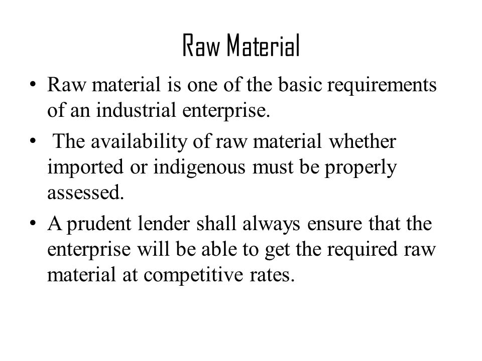 Raw material is one of the basic requirements of an industrial enterprise.