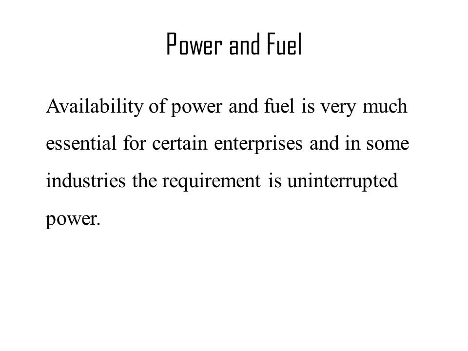 Availability of power and fuel is very much essential for certain enterprises and in some industries the requirement is uninterrupted power.