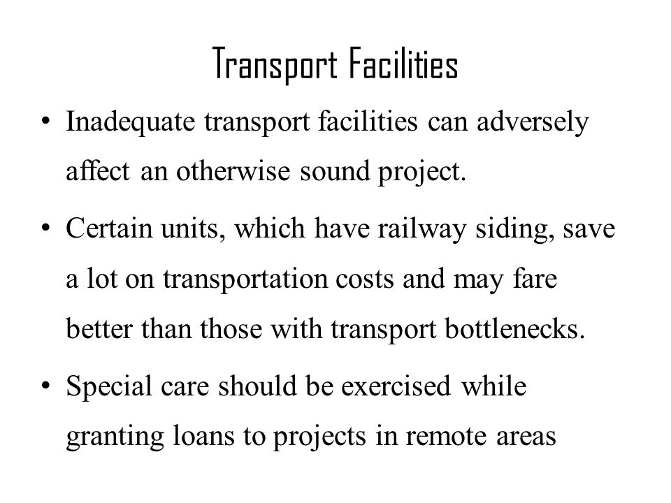 Inadequate transport facilities can adversely affect an otherwise sound project.