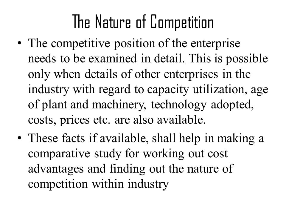 The Nature of Competition The competitive position of the enterprise needs to be examined in detail.