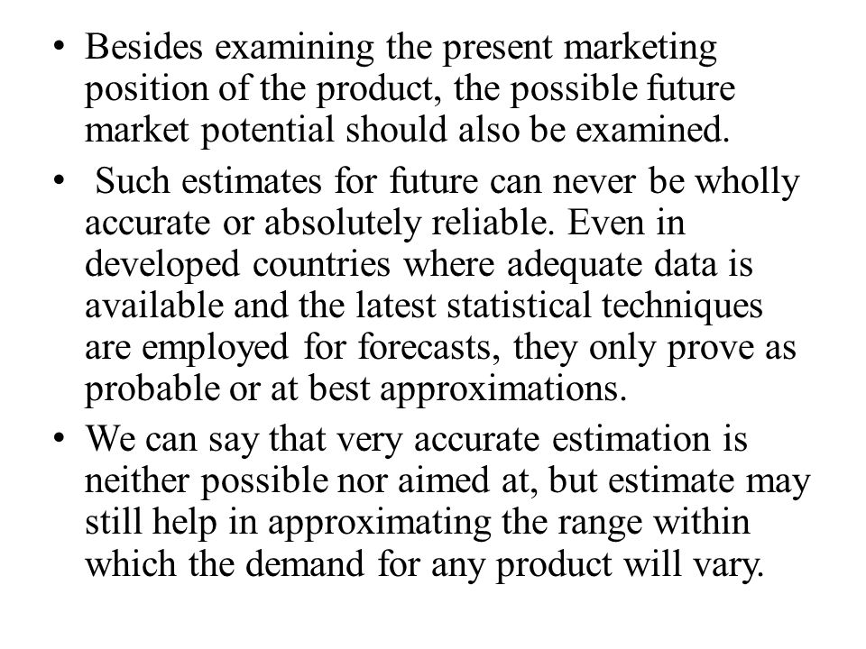 Besides examining the present marketing position of the product, the possible future market potential should also be examined.