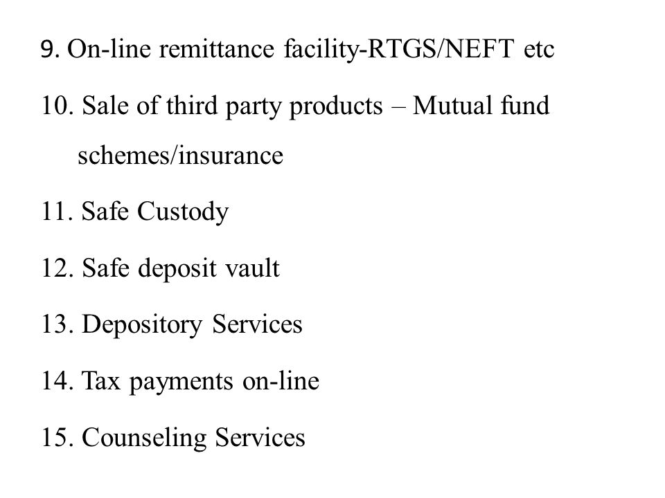 9.On-line remittance facility-RTGS/NEFT etc 10.