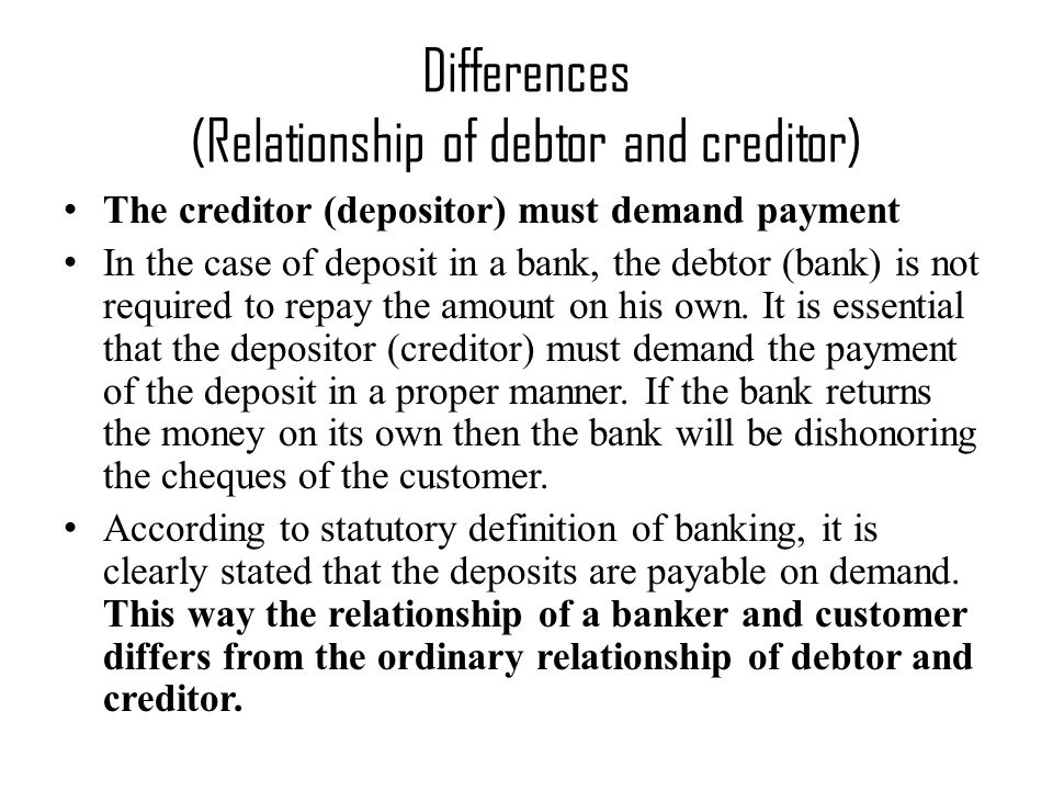 The creditor (depositor) must demand payment In the case of deposit in a bank, the debtor (bank) is not required to repay the amount on his own.