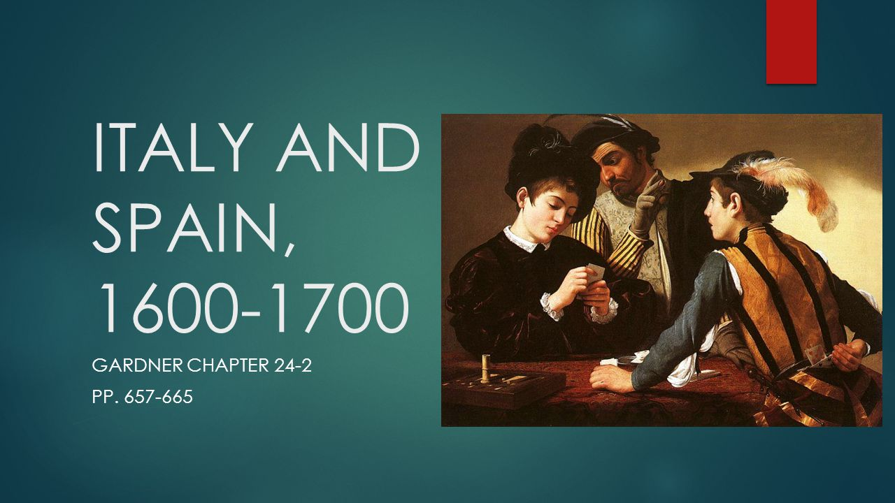 ITALY AND SPAIN, 1600-1700 GARDNER CHAPTER 24-2 PP. 657-665