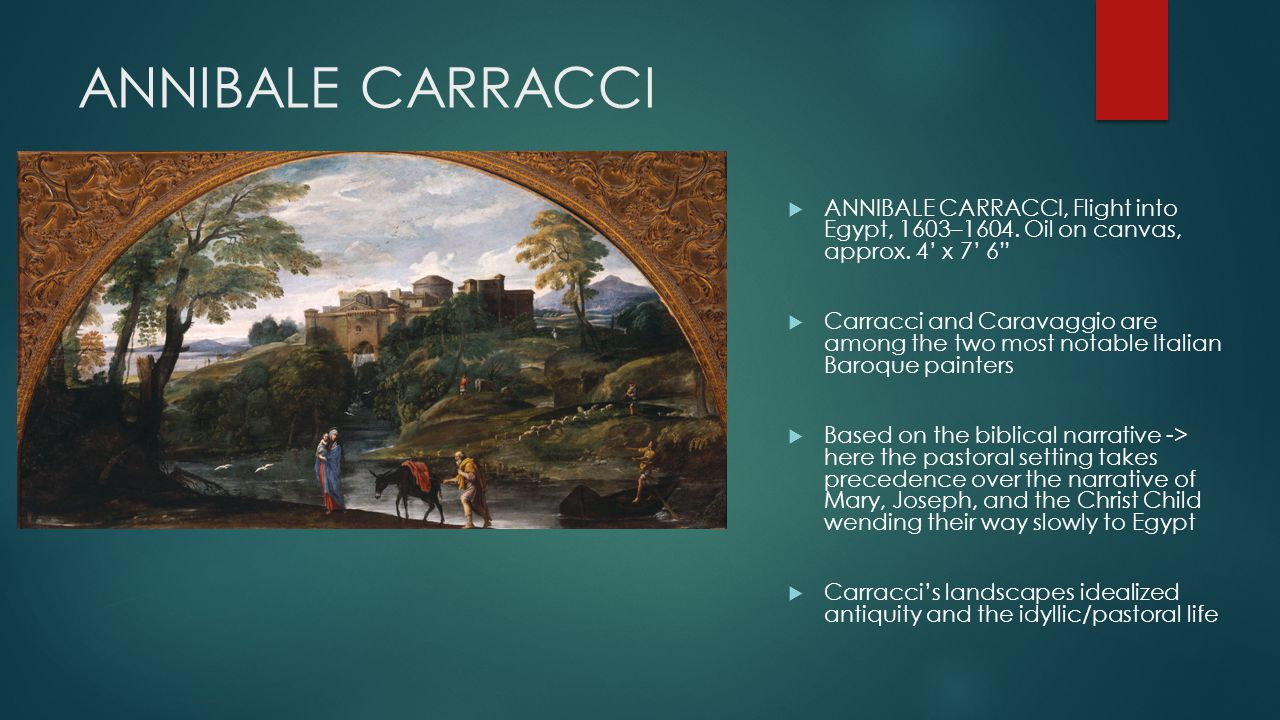 ANNIBALE CARRACCI  ANNIBALE CARRACCI, Flight into Egypt, 1603–1604.