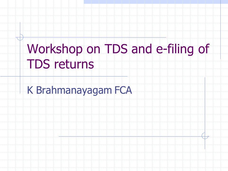 Workshop on TDS and e-filing of TDS returns K Brahmanayagam FCA