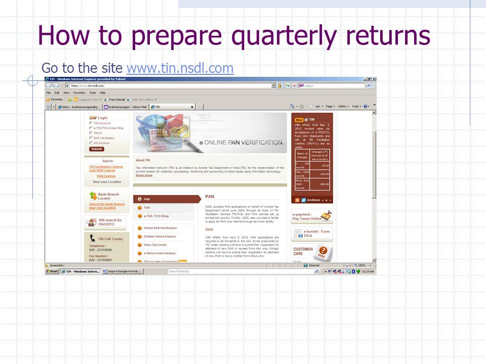 How to prepare quarterly returns Go to the site www.tin.nsdl.comwww.tin.nsdl.com