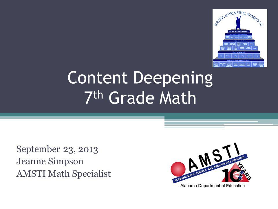 Content Deepening 7 th Grade Math September 23, 2013 Jeanne Simpson AMSTI Math Specialist