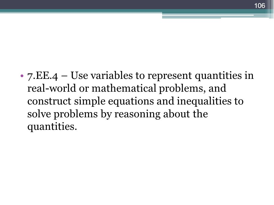 7.EE.4 – Use variables to represent quantities in real-world or mathematical problems, and construct simple equations and inequalities to solve proble