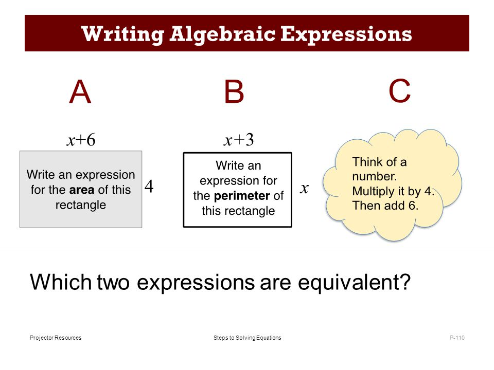 Steps to Solving EquationsProjector Resources Writing Algebraic Expressions P-110 Which two expressions are equivalent?