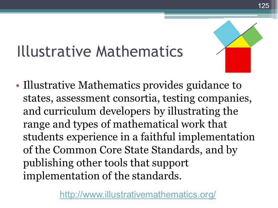 Illustrative Mathematics 125 Illustrative Mathematics provides guidance to states, assessment consortia, testing companies, and curriculum developers