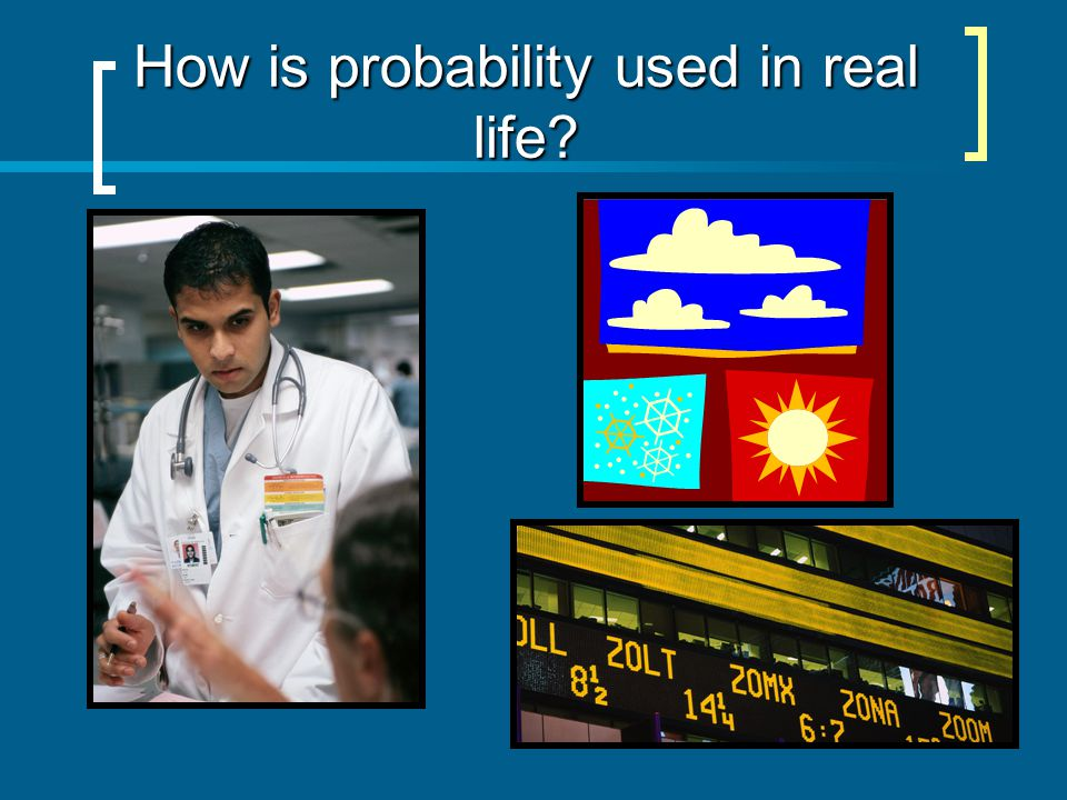 How is probability used in real life?