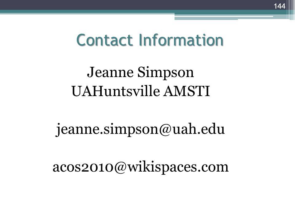 Jeanne Simpson UAHuntsville AMSTI jeanne.simpson@uah.edu acos2010@wikispaces.com Contact Information 144