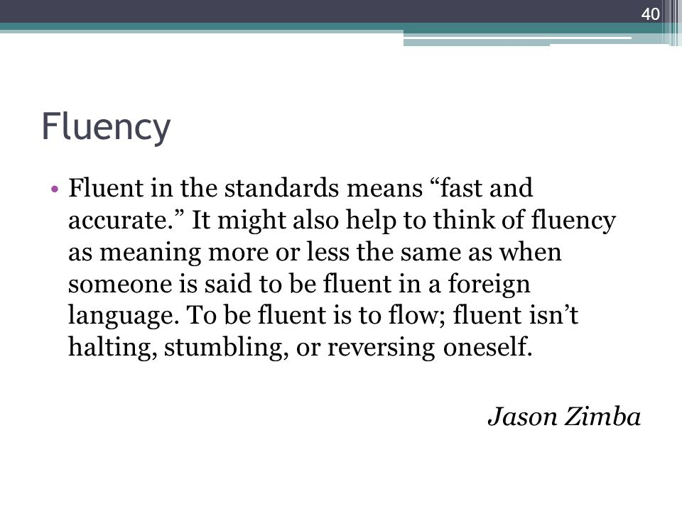 """Fluency Fluent in the standards means """"fast and accurate."""" It might also help to think of fluency as meaning more or less the same as when someone is"""