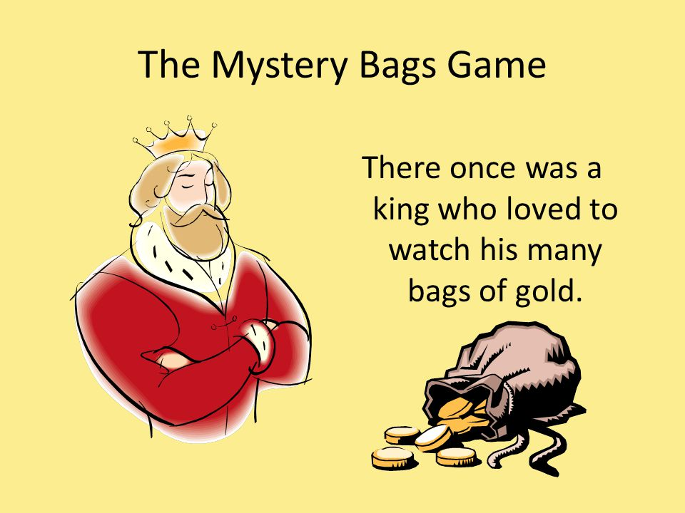 The Mystery Bags Game There once was a king who loved to watch his many bags of gold.