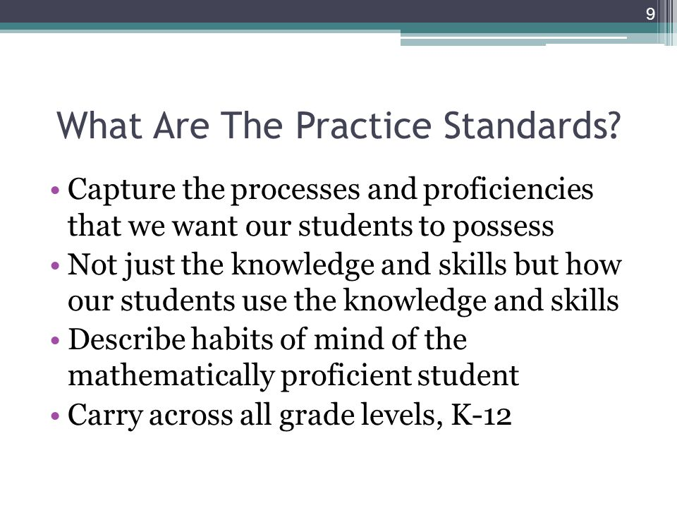 Capture the processes and proficiencies that we want our students to possess Not just the knowledge and skills but how our students use the knowledge