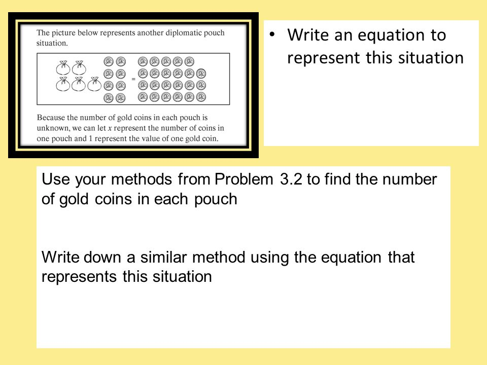 Write an equation to represent this situation Use your methods from Problem 3.2 to find the number of gold coins in each pouch Write down a similar me