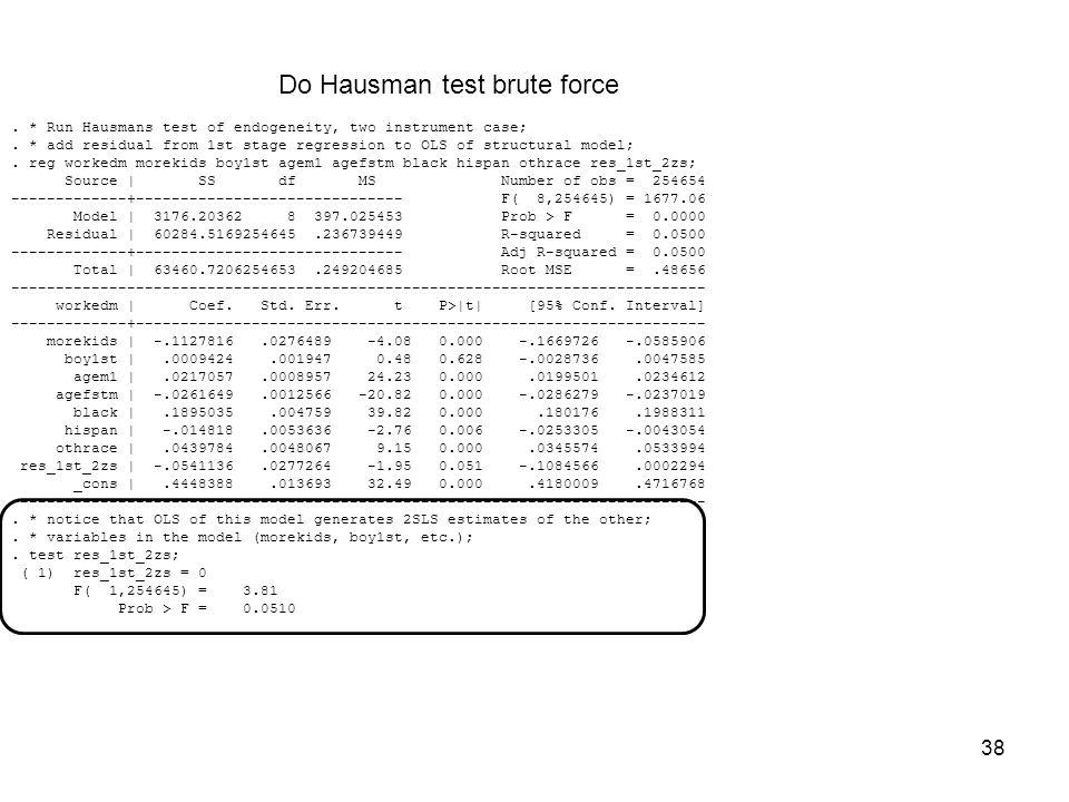 38. * Run Hausmans test of endogeneity, two instrument case;.