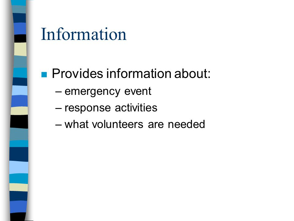 Information n Provides information about: –emergency event –response activities –what volunteers are needed