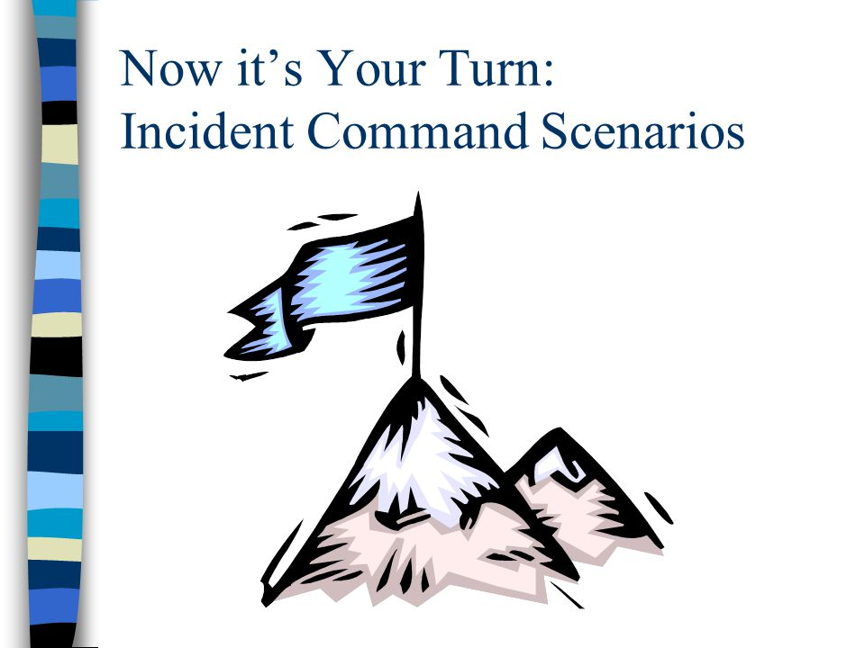 Now it's Your Turn: Incident Command Scenarios