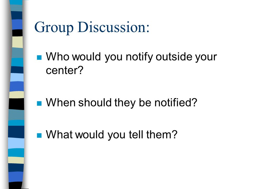 Group Discussion: n Who would you notify outside your center.
