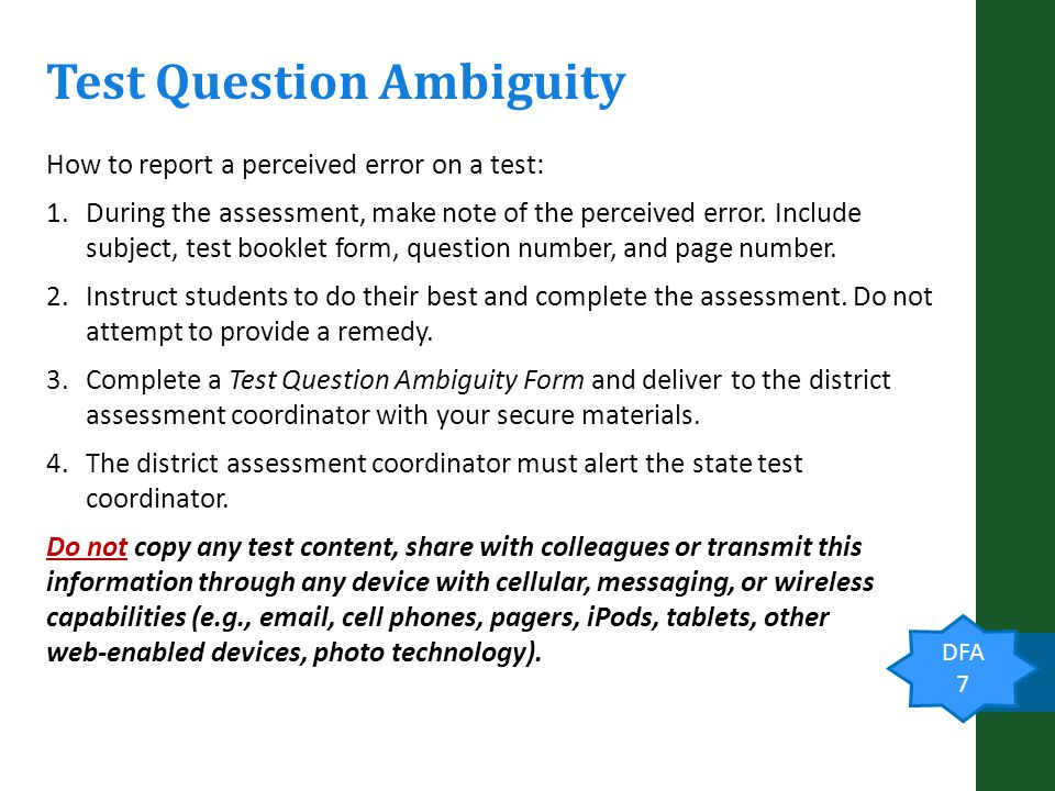 Test Question Ambiguity DFA 7 How to report a perceived error on a test: 1.During the assessment, make note of the perceived error.
