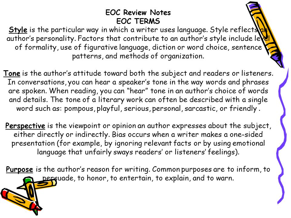EOC Review Notes EOC TERMS Style is the particular way in which a writer uses language. Style reflects an author's personality. Factors that contribut