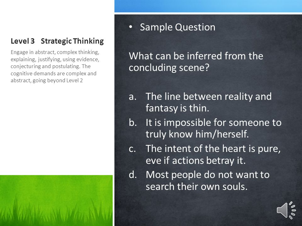 Level 3Strategic Thinking Sample Question What can be inferred from the concluding scene? a.The line between reality and fantasy is thin. b.It is impo
