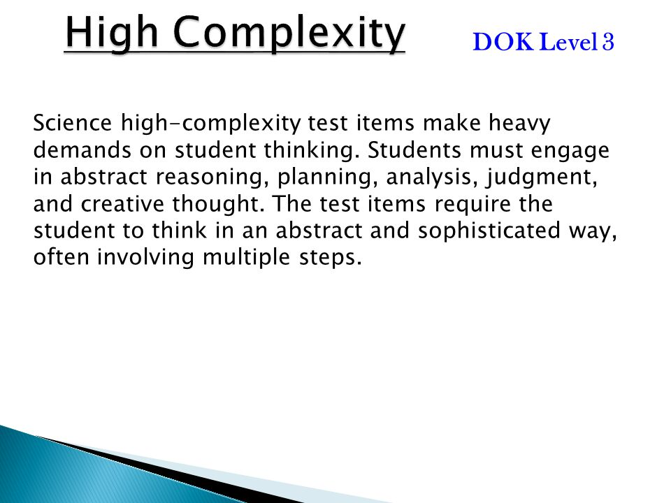 High Complexity DOK Level 3 Science high-complexity test items make heavy demands on student thinking.