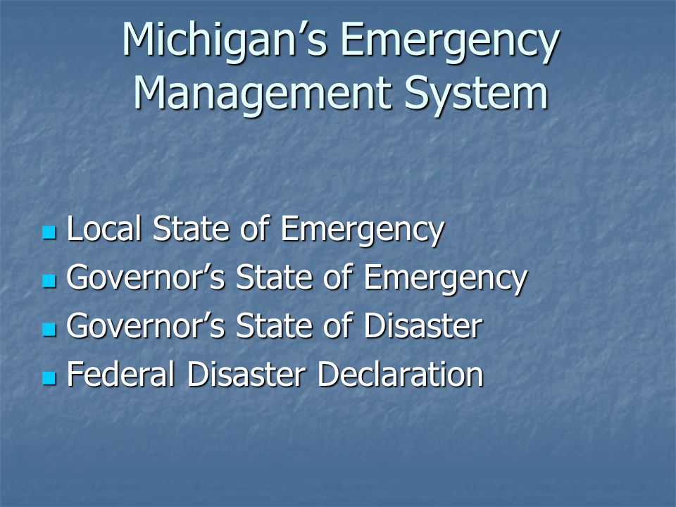 Michigan's Emergency Management System Local State of Emergency Local State of Emergency Governor's State of Emergency Governor's State of Emergency G
