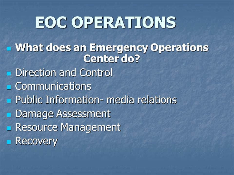 EOC OPERATIONS What does an Emergency Operations Center do? What does an Emergency Operations Center do? Direction and Control Direction and Control C