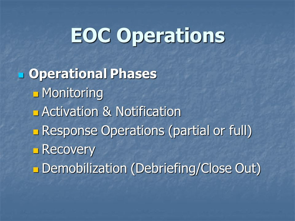 EOC Operations Operational Phases Operational Phases Monitoring Monitoring Activation & Notification Activation & Notification Response Operations (pa