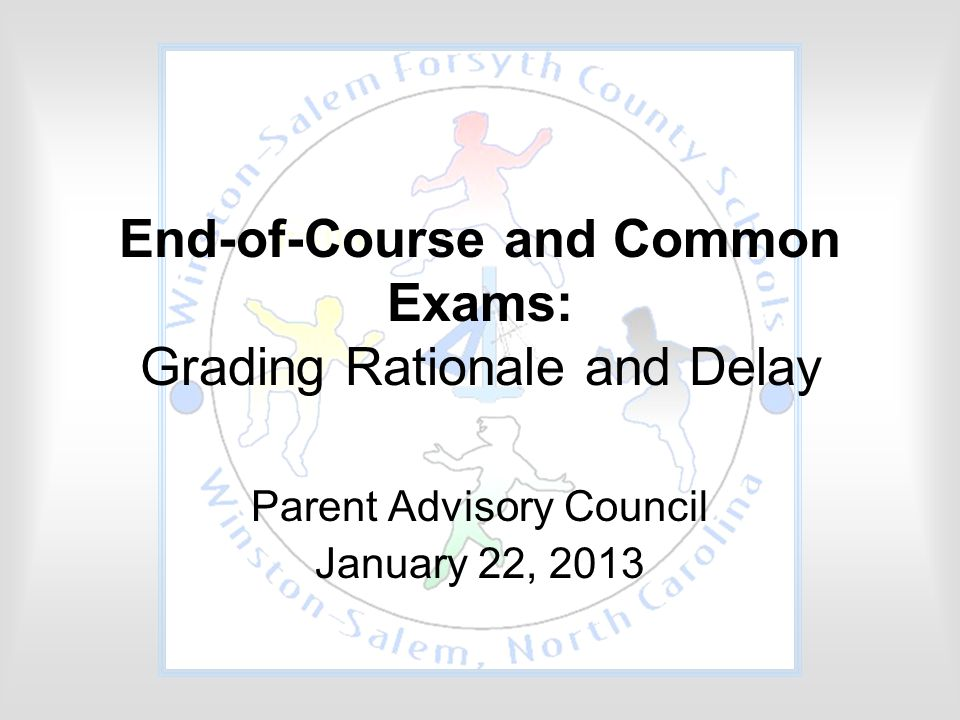 End-of-Course and Common Exams: Grading Rationale and Delay Parent Advisory Council January 22, 2013