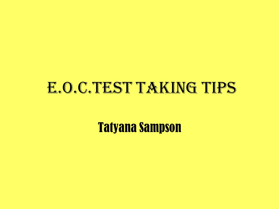 E.O.C.Test taking tips Tatyana Sampson