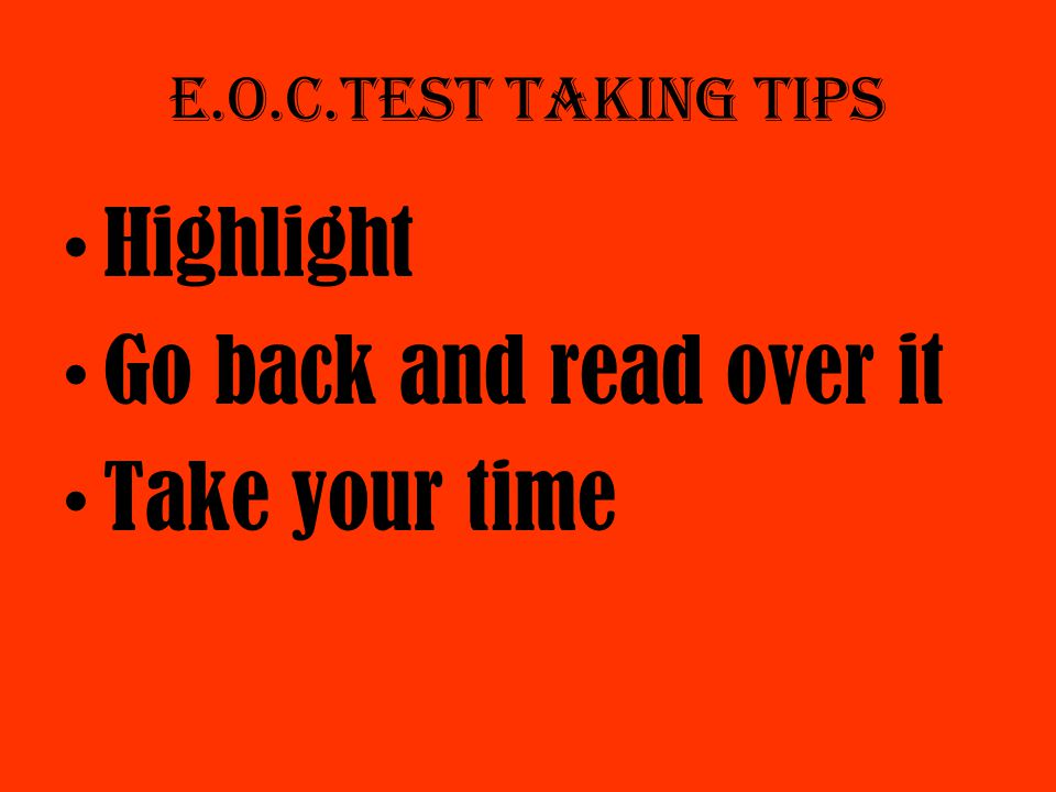 E.O.C.Test taking tips Highlight Go back and read over it Take your time