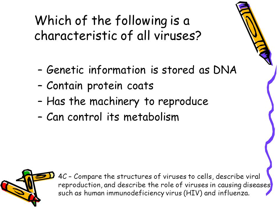 Which of the following is a characteristic of all viruses? –Genetic information is stored as DNA –Contain protein coats –Has the machinery to reproduc